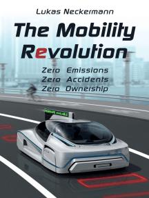 The Mobility Revolution: Zero Emissions, Zero Accidents, Zero Ownership