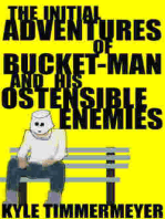 The Initial Adventures of Bucket-Man and His Ostensible Enemies