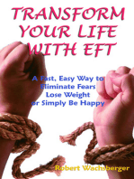 Transform Your Life With EFT, A Fast, Easy Way to Eliminate Fears, Lose Weight or Simply Be Happy