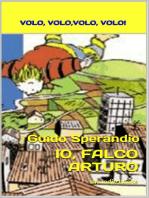 Io, Falco Arturo (Volo, volo, volo, volo)