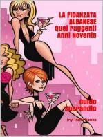 La Fidanzata Albanese (Quei ruggenti Anni Novanta)