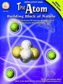 The Atom, Grades 6 - 12: Building Block of Nature