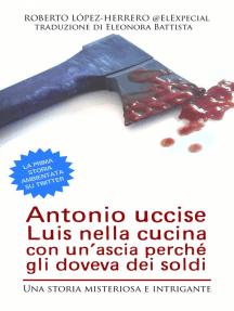 Antonio Uccise Luis Nella Cucina Con Un'Ascia Perché Gli Doveva Dei Soldi