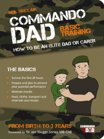 Commando Dad: Basic Training: How to be an Elite Dad or Carer, From Birth to Three Years