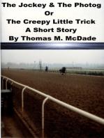 The Jockey & the Photog Or The Creepy Little Trick