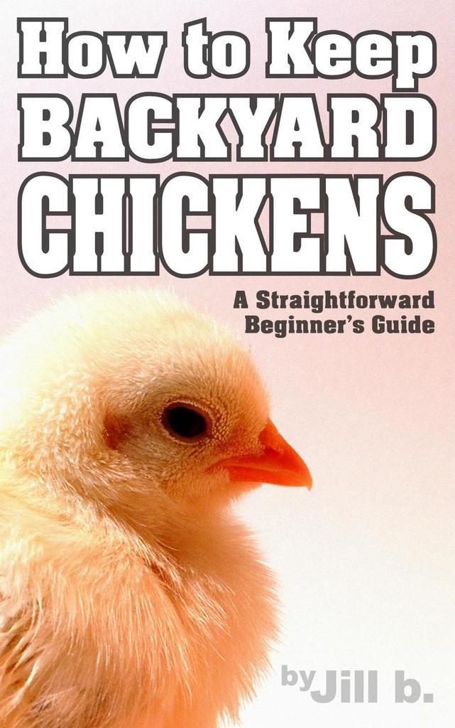 How to Keep Backyard Chickens - A Straightforward Beginner ...