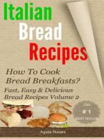 Italian bread recipes #2 (Fast, Easy & Delicious Bread Recipes, #2)