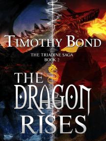 The Dragon Rises: The Triadine Saga, #2