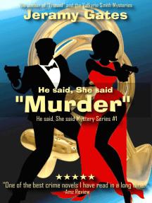 "He said, She said ""Murder"": He said, She said Detective Series, #1"