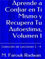 Aprende a Confiar en Ti Mismo y Recupera Tu Autoestima, Volumen 1