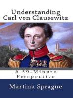 Understanding Carl von Clausewitz (A 59-Minute Perspective)