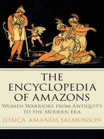The Encyclopedia of Amazons: Women Warriors from Antiquity to the Modern Era