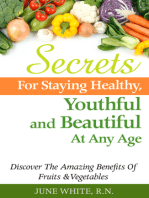 Secrets For Staying Healthy, Youthful and Beautiful At Any Age, Discover The Amazing Benefits of Fruits & Vegetables
