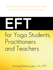 EFT for Yoga Students, Practitioners and Teachers: Clearing Doubt and Psychological Clutter to Take Our Yoga to the Next Level