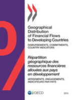 Geographical Distribution of Financial Flows to Developing Countries 2015:  Disbursements, Commitments, Country Indicators