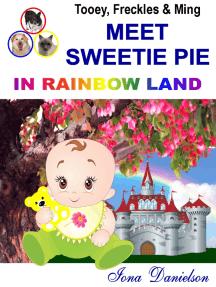 Tooey, Freckles & Ming Meet SweetiePie in Rainbow Land