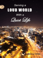 Serving a Loud World with a Quiet Life