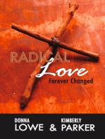 Radical Love…Forever Changed