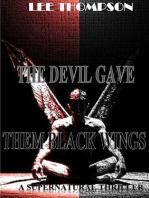 The Devil Gave Them Black Wings