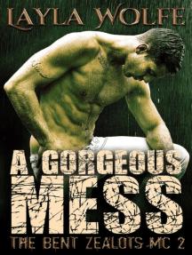 A Gorgeous Mess: The Bent Zealots MC, #2