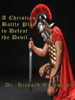 A Christian Battle Plan To Defeat The Devil