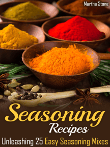 Seasoning Recipes: Unleashing 25 Easy Seasoning Mixes