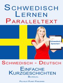Schwedisch Lernen - Paralleltext - Einfache Kurzgeschichten (Schwedisch - Deutsch) Bilingual