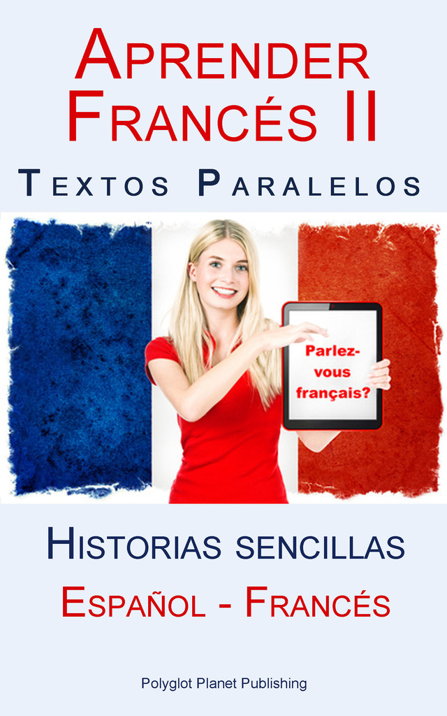 Aprender Francés II - Textos paralelos - Historias