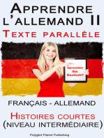 Apprendre l'allemand II - Texte parallèle - Histoires courtes (Français - Allemand) niveau intermédiaire