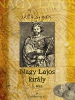 Nagy Lajos király I. kötet