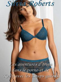 Les aventures d'Irina dans le porno et de Kelly avec les Loups-garous