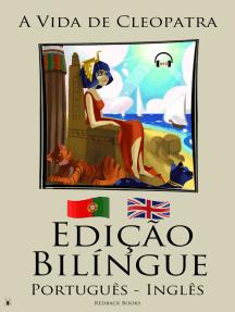 Edição Bilíngue - A Vida de Cleopatra (Português - Inglês)