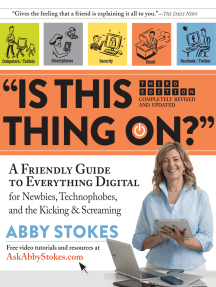 """""""Is This Thing On?"""": A Friendly Guide to Everything Digital for Newbies, Technophobes, and the Kicking & Screaming"""
