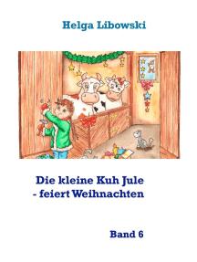 Die kleine Kuh Jule - feiert Weihnachten: Band 6