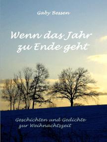 Wenn das Jahr zu Ende geht: Geschichten und Gedichte zur Weihnachtszeit