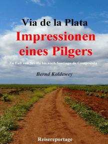 Via de la Plata – Impressionen eines Pilgers: Zu Fuß von Sevilla bis nach Santiago de Compostela