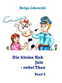 Die kleine Kuh Jule - rettet Thea: Band 8