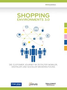 Shopping Environments 3.0: Die Customer Journey im Zeitalter mobiler, digitaler und sozialer Mediennutzung