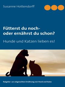 Fütterst du noch - oder ernährst du schon?: Hunde und Katzen lieben es!