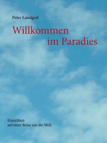 Willkommen im Paradies: Einsichten auf einer Reise um die Welt
