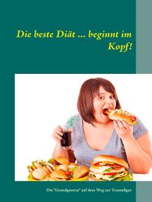 """Die beste Diät ... beginnt im Kopf!: Die """"Grundgesetze"""" auf dem Weg zur Traumfigur"""