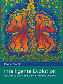 Intelligente Evolution: Spurensuche nach dem Sinn des Lebens