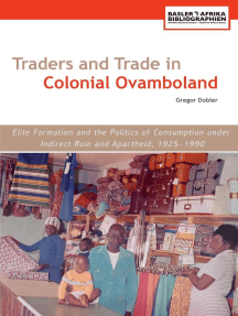 Traders and Trade in Colonial Ovamboland, 1925-1990: Elite Formation and the Politics of Consumption under Indirect Rule and Apartheid