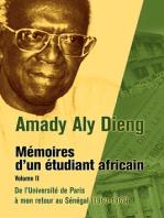 Amady Aly Dieng Memoires dun Etudiant Africain Volume II: De l'Universite de Paris a mon retour au Senegal (1960-1967)