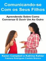 Comunicando-se Com os Seus Filhos Aprendendo Sobre Como Conversar E Ouvir Um Ao Outro