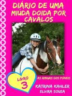 Diário de uma Miúda Doida por Cavalos - Livro 3