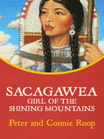 Sacagawea: Girl of the Shining Mountains