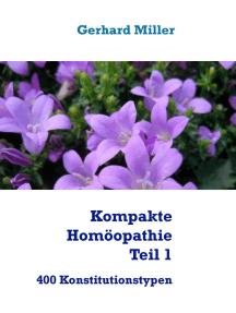 Kompakte Homöopathie Teil 1: 400 Konstitutionstypen