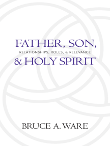 Father, Son, and Holy Spirit: Relationships, Roles, and Relevance