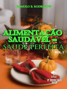 Alimentação saudável = Saúde Perfeita: Vol.1